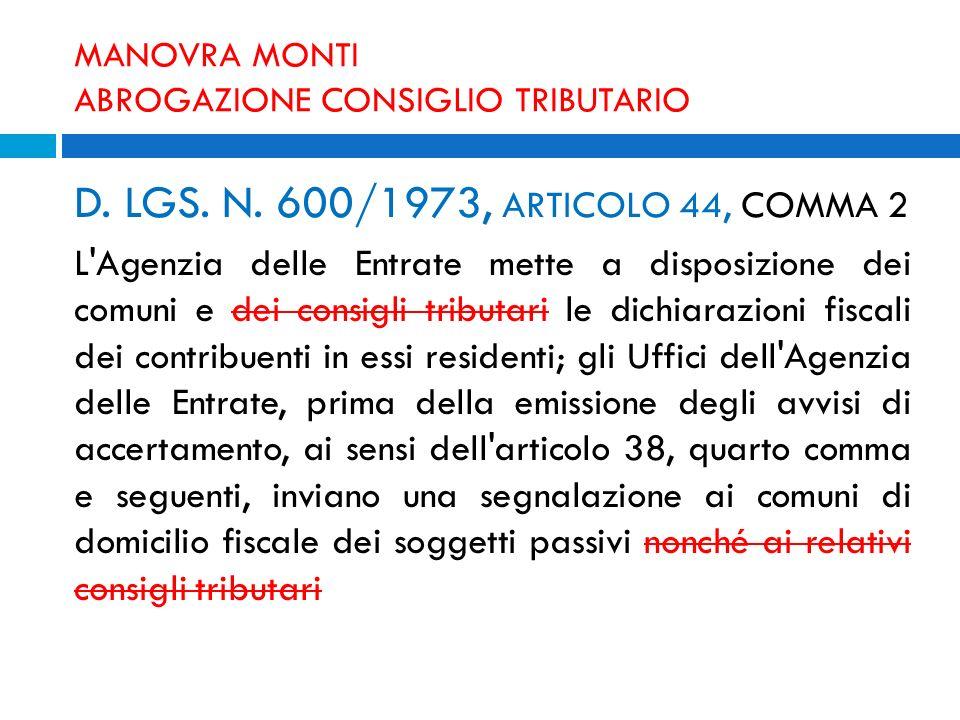 MANOVRA MONTI ABROGAZIONE CONSIGLIO TRIBUTARIO D. LGS. N. 600/1973, ARTICOLO 44, COMMA 2 L'Agenzia delle Entrate mette a disposizione dei comuni e dei
