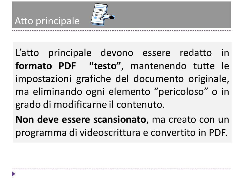 Atto principale Latto principale devono essere redatto in formato PDF testo, mantenendo tutte le impostazioni grafiche del documento originale, ma eli