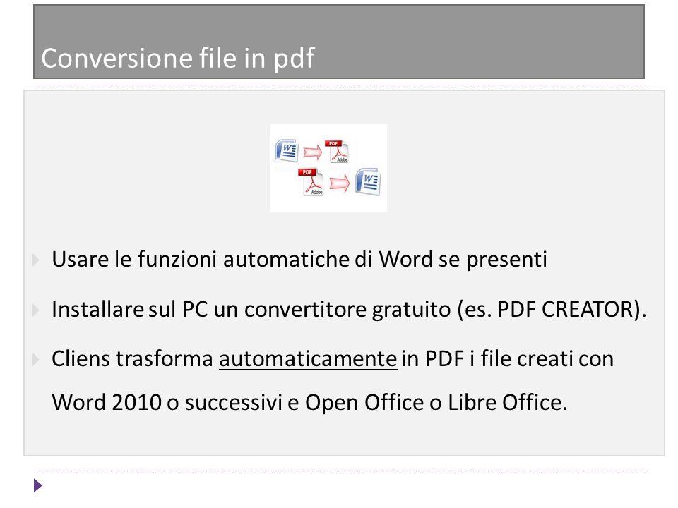 Conversione file in pdf Usare le funzioni automatiche di Word se presenti Installare sul PC un convertitore gratuito (es. PDF CREATOR). Cliens trasfor
