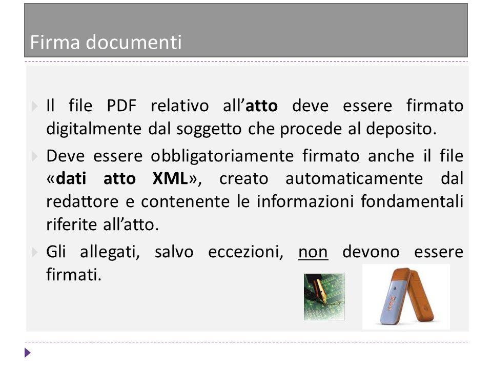 Firma documenti Il file PDF relativo allatto deve essere firmato digitalmente dal soggetto che procede al deposito. Deve essere obbligatoriamente firm
