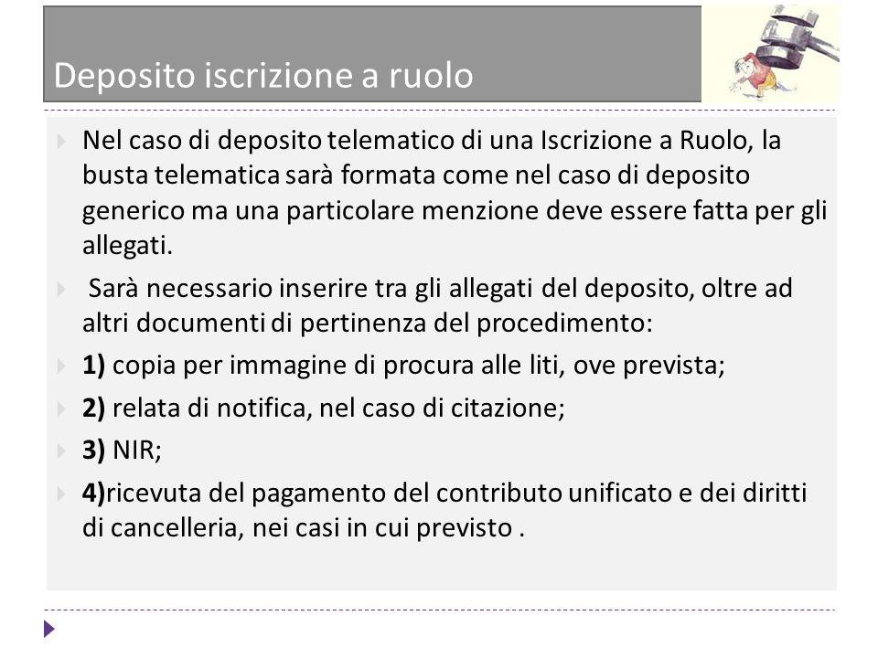 Deposito iscrizione a ruolo Nel caso di deposito telematico di una Iscrizione a Ruolo, la busta telematica sarà formata come nel caso di deposito gene