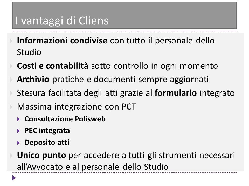 I vantaggi di Cliens Informazioni condivise con tutto il personale dello Studio Costi e contabilità sotto controllo in ogni momento Archivio pratiche