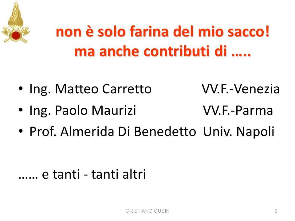 CRISTIANO CUSIN3 non è solo farina del mio sacco! ma anche contributi di ….. Ing. Matteo Carretto VV.F.-Venezia Ing. Paolo Maurizi VV.F.-Parma Prof. A