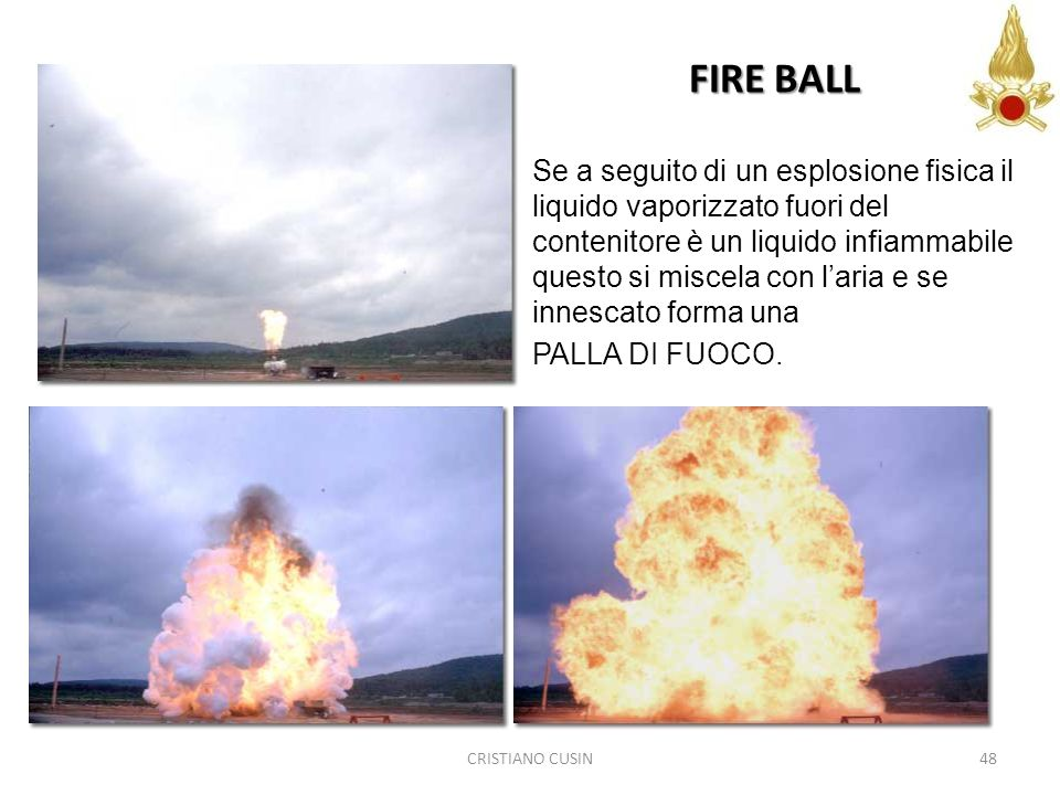 48 FIRE BALL Se a seguito di un esplosione fisica il liquido vaporizzato fuori del contenitore è un liquido infiammabile questo si miscela con laria e