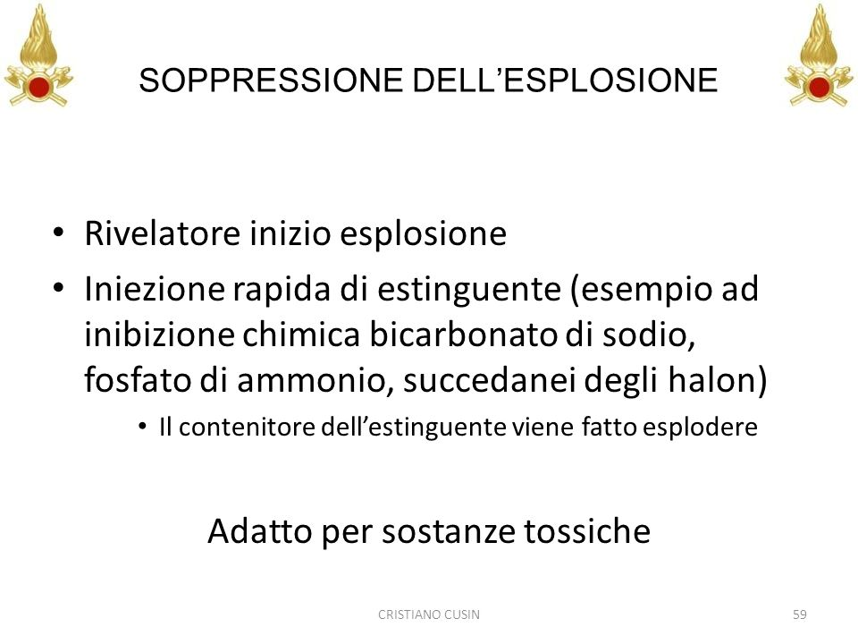 SOPPRESSIONE DELLESPLOSIONE Rivelatore inizio esplosione Iniezione rapida di estinguente (esempio ad inibizione chimica bicarbonato di sodio, fosfato