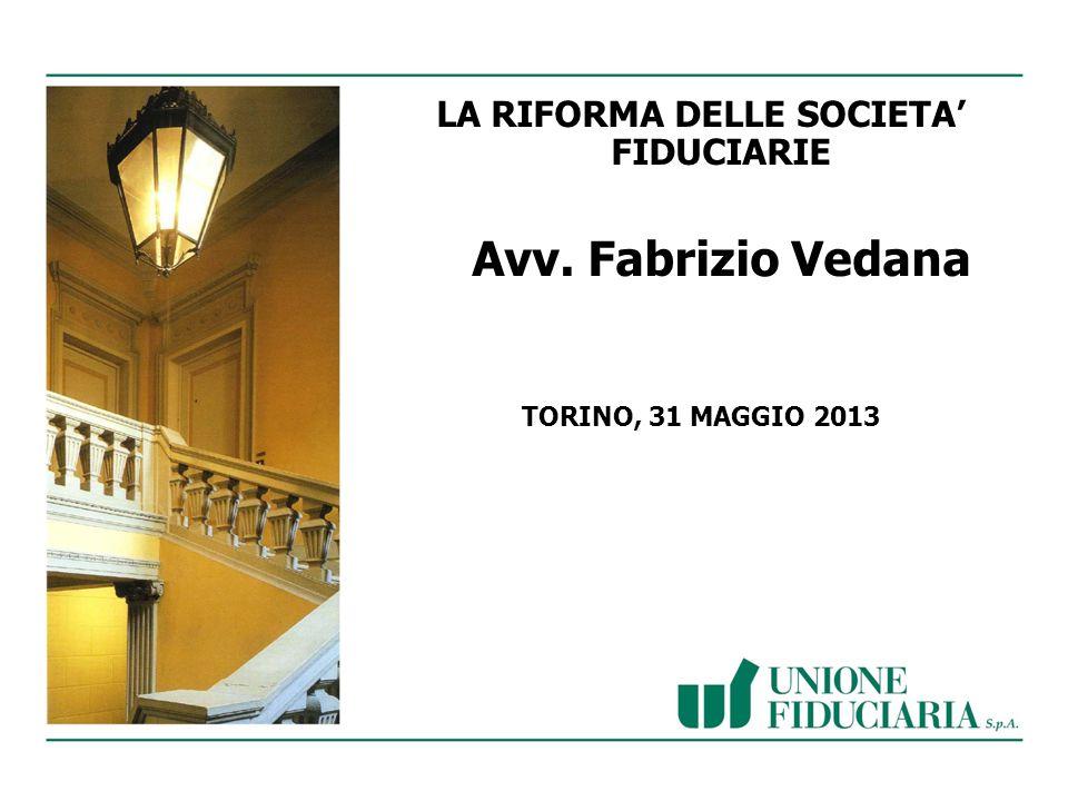 1 LA RIFORMA DELLE SOCIETA FIDUCIARIE Avv. Fabrizio Vedana TORINO, 31 MAGGIO 2013