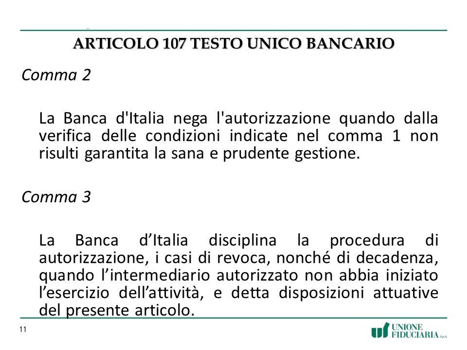 11 ARTICOLO 107 TESTO UNICO BANCARIO Comma 2 La Banca d Italia nega l autorizzazione quando dalla verifica delle condizioni indicate nel comma 1 non risulti garantita la sana e prudente gestione.