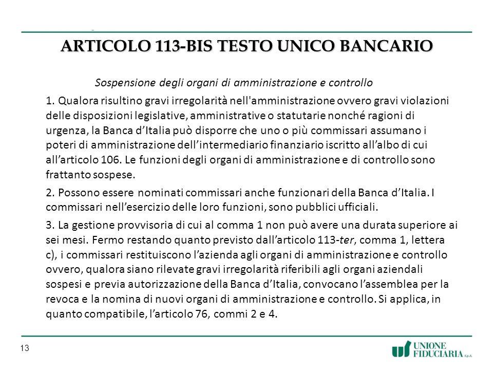 13 ARTICOLO 113-BIS TESTO UNICO BANCARIO Sospensione degli organi di amministrazione e controllo 1.
