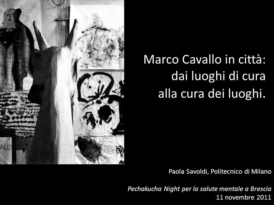 Marco Cavallo in città: dai luoghi di cura alla cura dei luoghi. Paola Savoldi, Politecnico di Milano Pechakucha Night per la salute mentale a Brescia