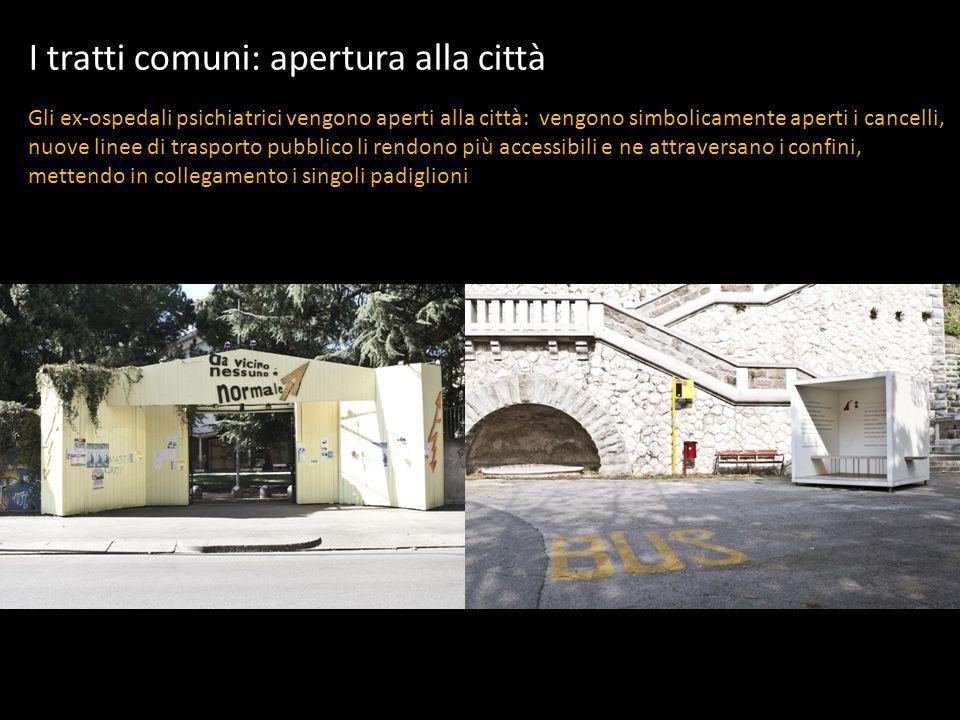 I tratti comuni: apertura alla città Gli ex-ospedali psichiatrici vengono aperti alla città: vengono simbolicamente aperti i cancelli, nuove linee di