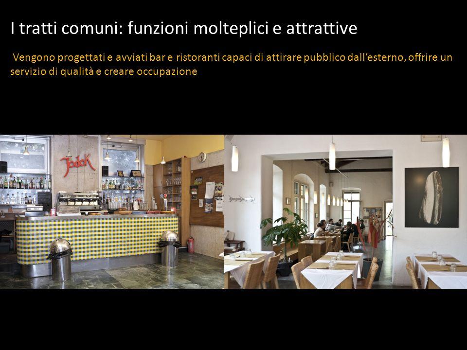 I tratti comuni: funzioni molteplici e attrattive Vengono progettati e avviati bar e ristoranti capaci di attirare pubblico dallesterno, offrire un se