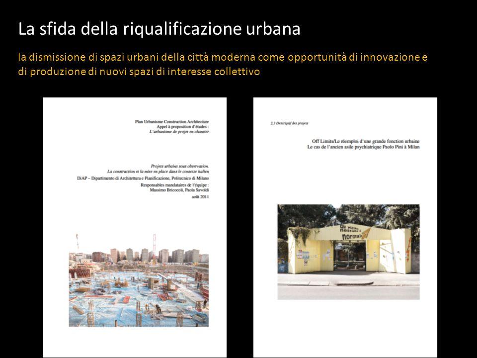La sfida della riqualificazione urbana la dismissione di spazi urbani della città moderna come opportunità di innovazione e di produzione di nuovi spa