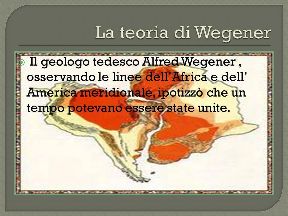 Il geologo tedesco Alfred Wegener, osservando le linee dellAfrica e dell America meridionale, ipotizzò che un tempo potevano essere state unite.