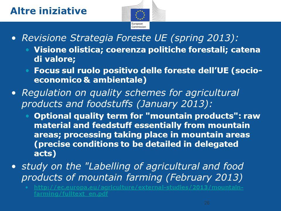 26 Altre iniziative Revisione Strategia Foreste UE (spring 2013): Visione olistica; coerenza politiche forestali; catena di valore; Focus sul ruolo po