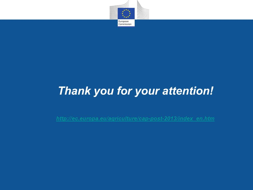 Thank you for your attention! http://ec.europa.eu/agriculture/cap-post-2013/index_en.htm