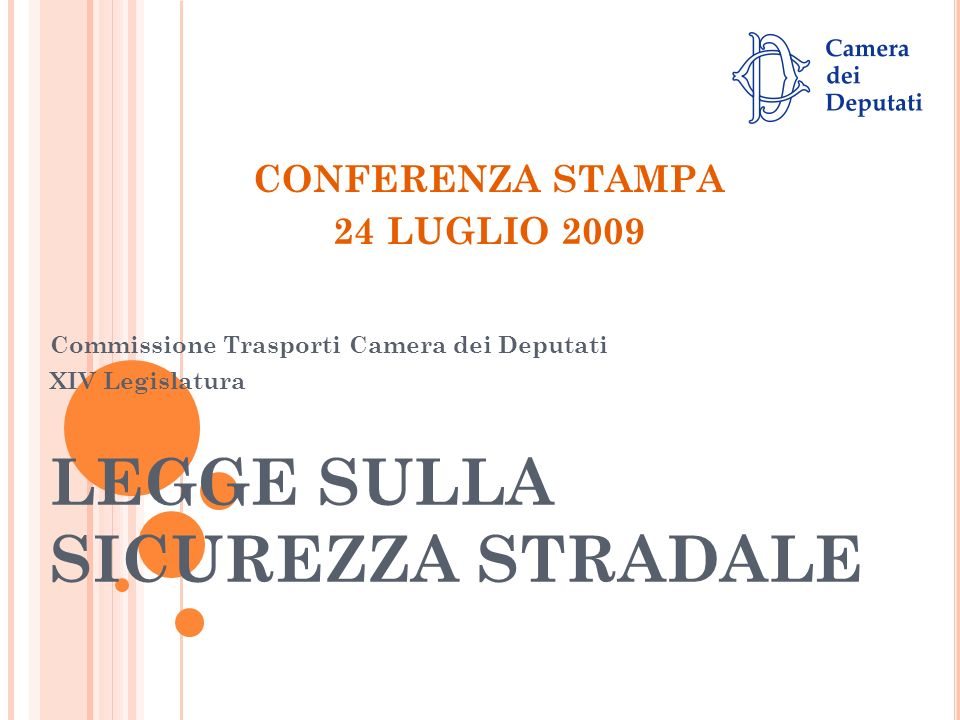 LEGGE SULLA SICUREZZA STRADALE Commissione Trasporti Camera dei Deputati XIV Legislatura CONFERENZA STAMPA 24 LUGLIO 2009