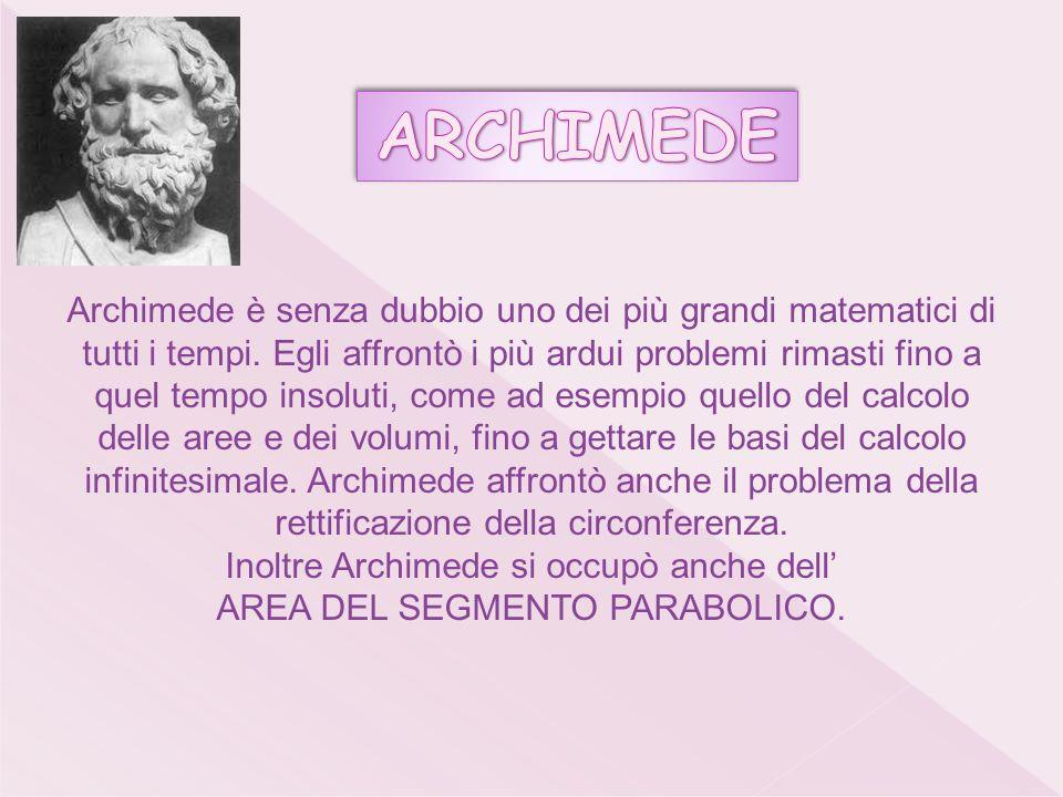 Archimede è senza dubbio uno dei più grandi matematici di tutti i tempi.