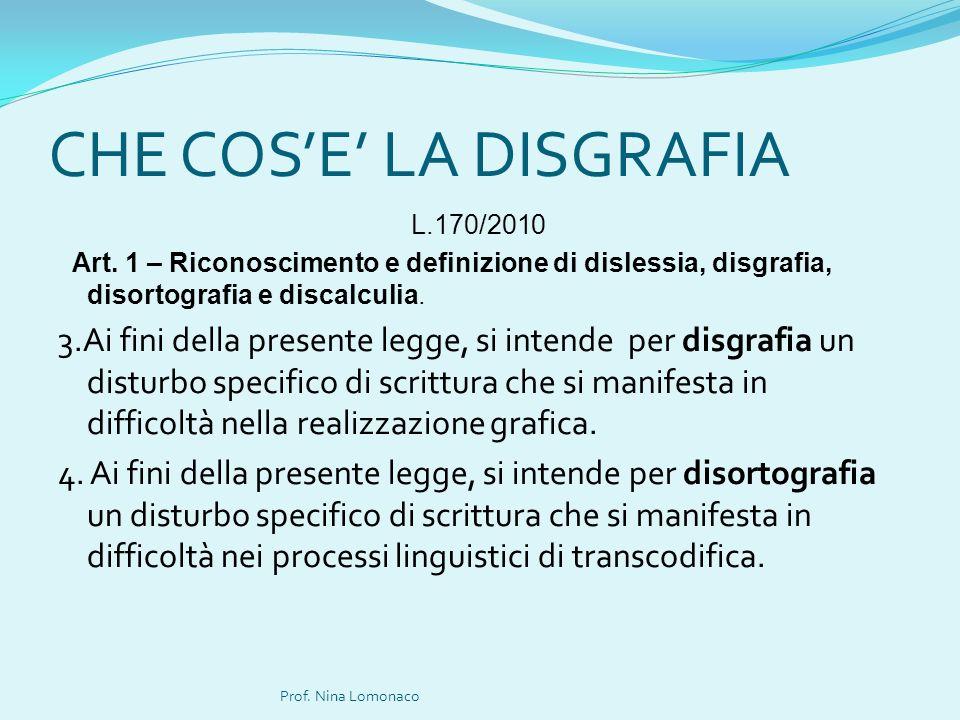 CHE COSE LA DISGRAFIA L.170/2010 Art. 1 – Riconoscimento e definizione di dislessia, disgrafia, disortografia e discalculia. 3.Ai fini della presente