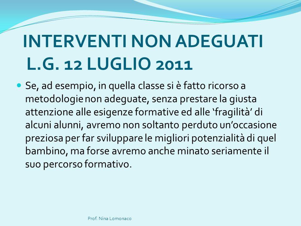 INTERVENTI NON ADEGUATI L.G. 12 LUGLIO 2011 Se, ad esempio, in quella classe si è fatto ricorso a metodologie non adeguate, senza prestare la giusta a