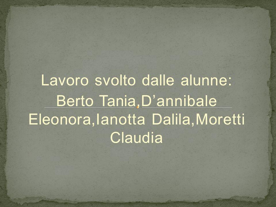 Lavoro svolto dalle alunne: Berto Tania,Dannibale Eleonora,Ianotta Dalila,Moretti Claudia