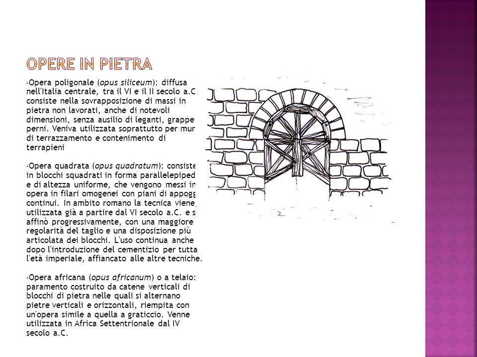 Opera poligonale (opus siliceum): diffusa nell'Italia centrale, tra il VI e il II secolo a.C., consiste nella sovrapposizione di massi in pietra non l
