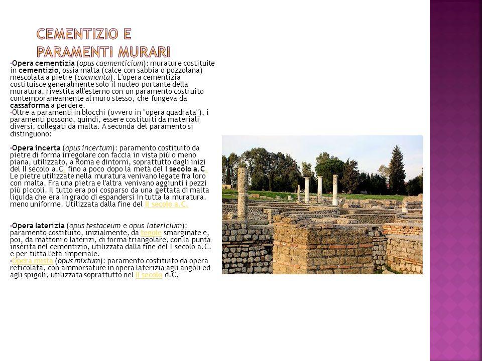 Opera cementizia (opus caementicium): murature costituite in cementizio, ossia malta (calce con sabbia o pozzolana) mescolata a pietre (caementa). L'o