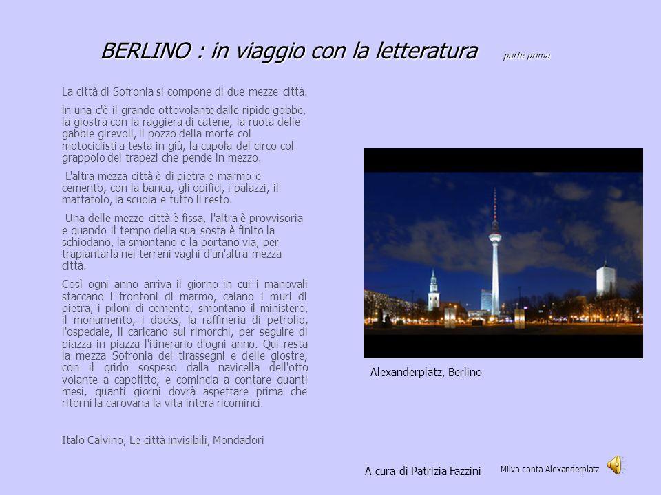 BERLINO : in viaggio con la letteratura parte prima Alexanderplatz, Berlino La città di Sofronia si compone di due mezze città.