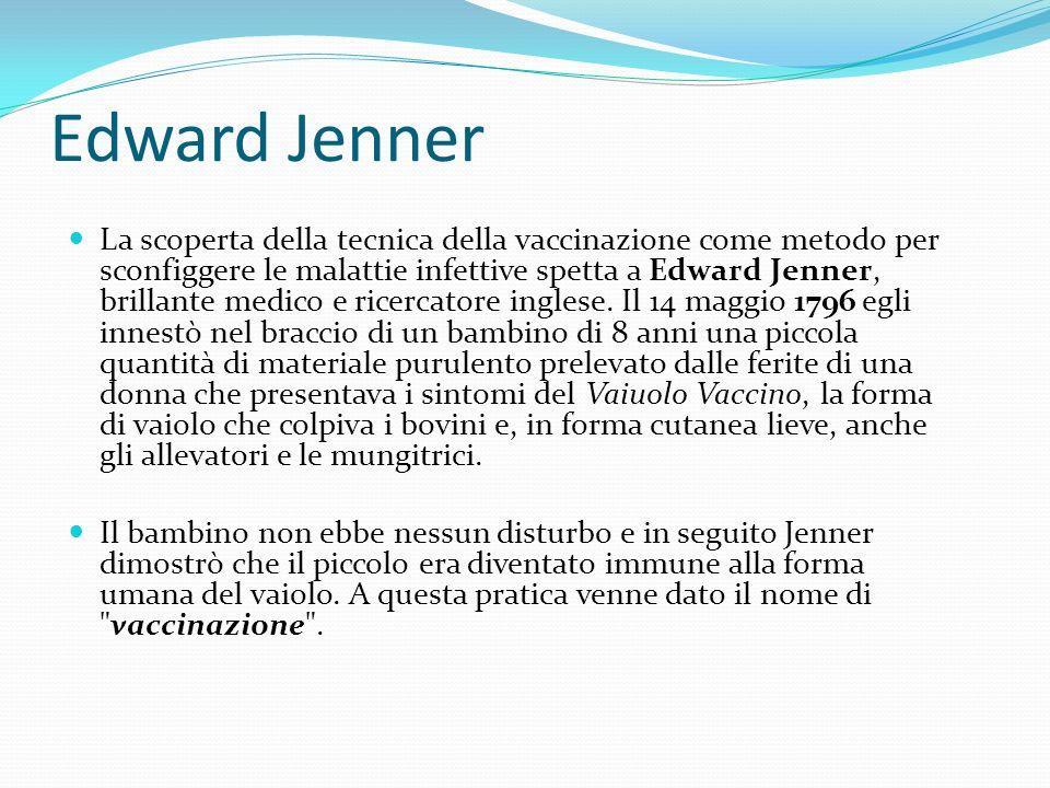 Edward Jenner La scoperta della tecnica della vaccinazione come metodo per sconfiggere le malattie infettive spetta a Edward Jenner, brillante medico e ricercatore inglese.