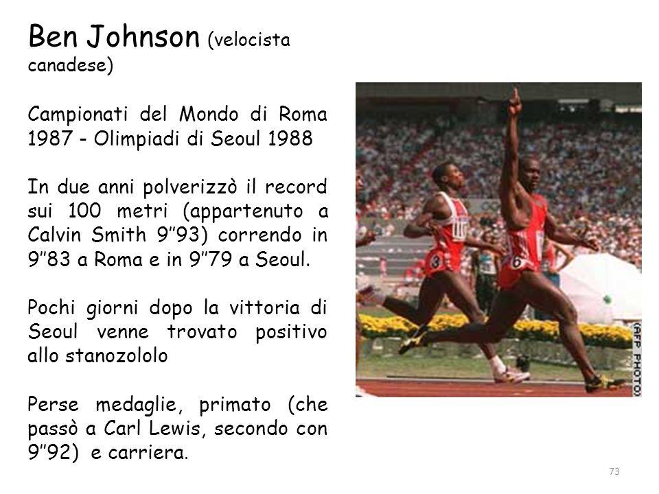 73 Ben Johnson (velocista canadese) Campionati del Mondo di Roma 1987 - Olimpiadi di Seoul 1988 In due anni polverizzò il record sui 100 metri (appart