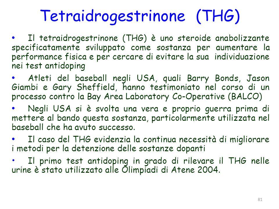 Tetraidrogestrinone (THG) Il tetraidrogestrinone (THG) è uno steroide anabolizzante specificatamente sviluppato come sostanza per aumentare la perform