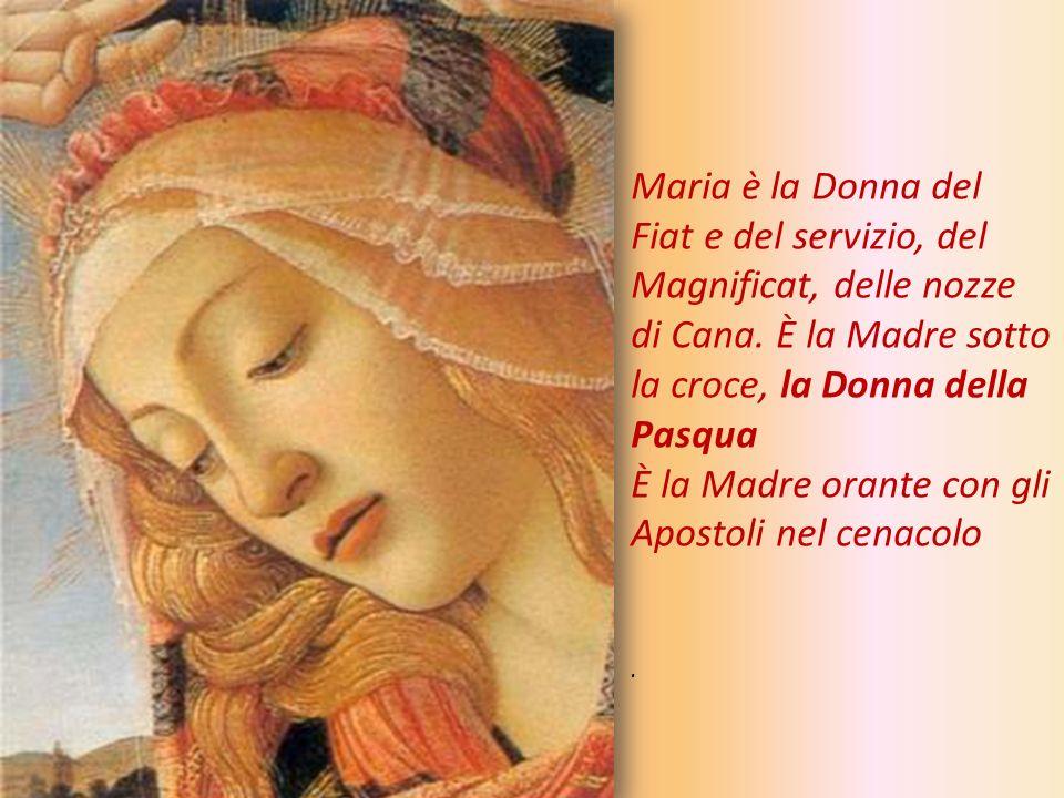Maria è la Donna del Fiat e del servizio, del Magnificat, delle nozze di Cana. È la Madre sotto la croce, la Donna della Pasqua È la Madre orante con