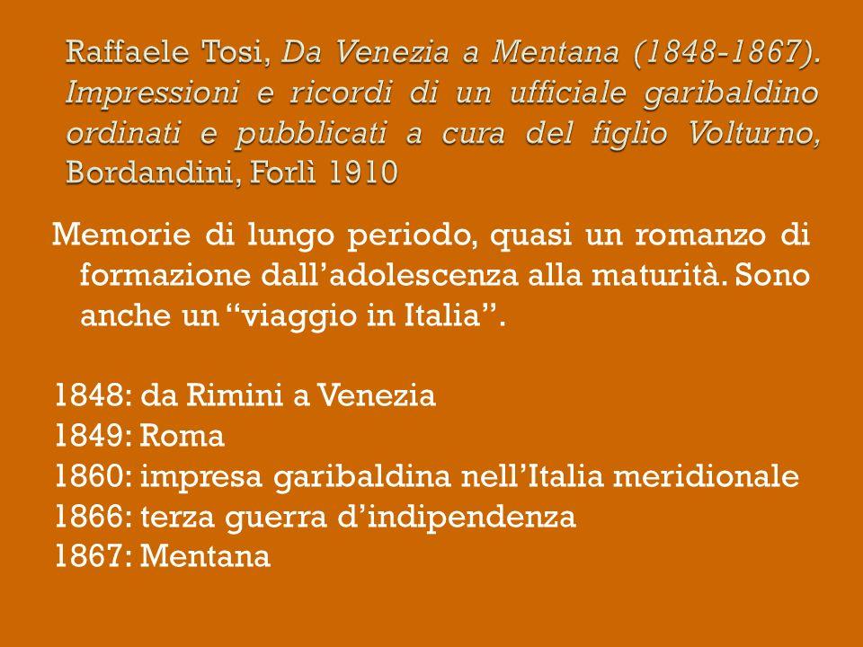 Memorie di lungo periodo, quasi un romanzo di formazione dalladolescenza alla maturità. Sono anche un viaggio in Italia. 1848: da Rimini a Venezia 184