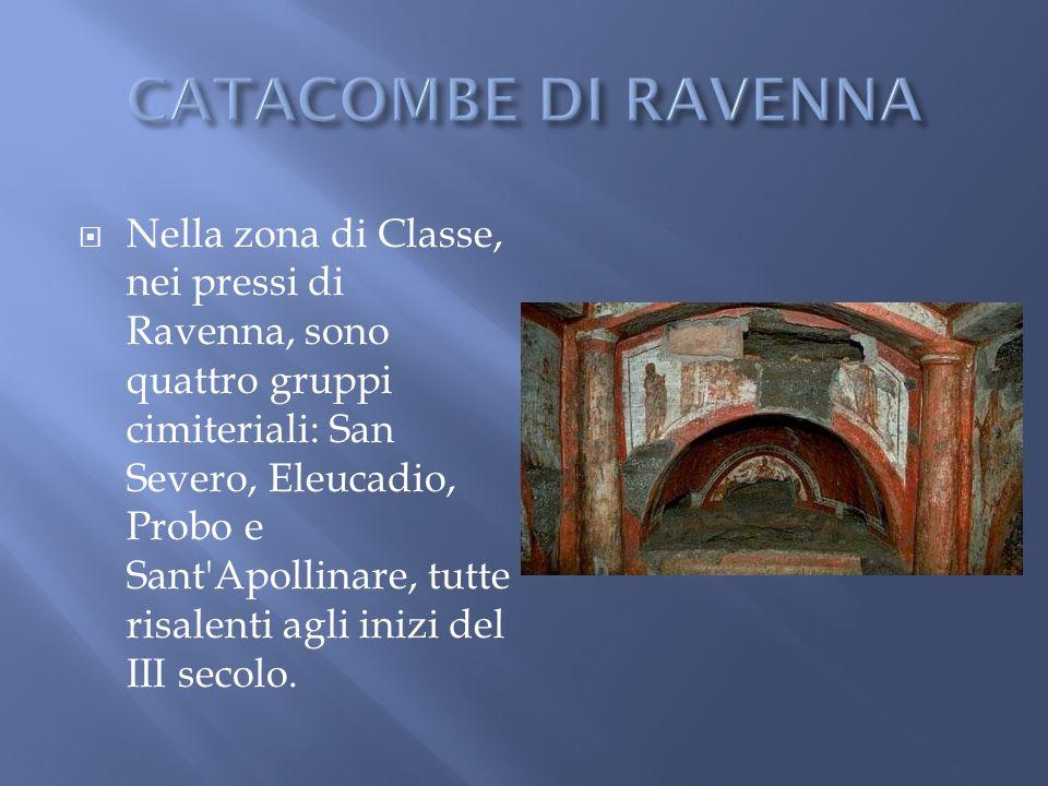 Nella zona di Classe, nei pressi di Ravenna, sono quattro gruppi cimiteriali: San Severo, Eleucadio, Probo e Sant'Apollinare, tutte risalenti agli ini