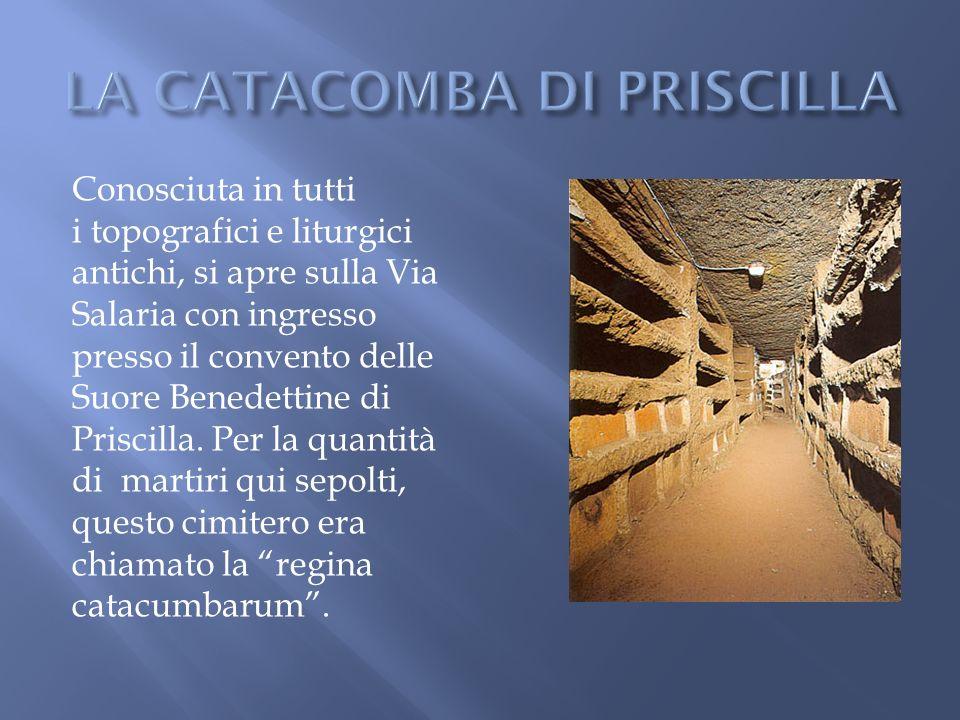 Conosciuta in tutti i topografici e liturgici antichi, si apre sulla Via Salaria con ingresso presso il convento delle Suore Benedettine di Priscilla.