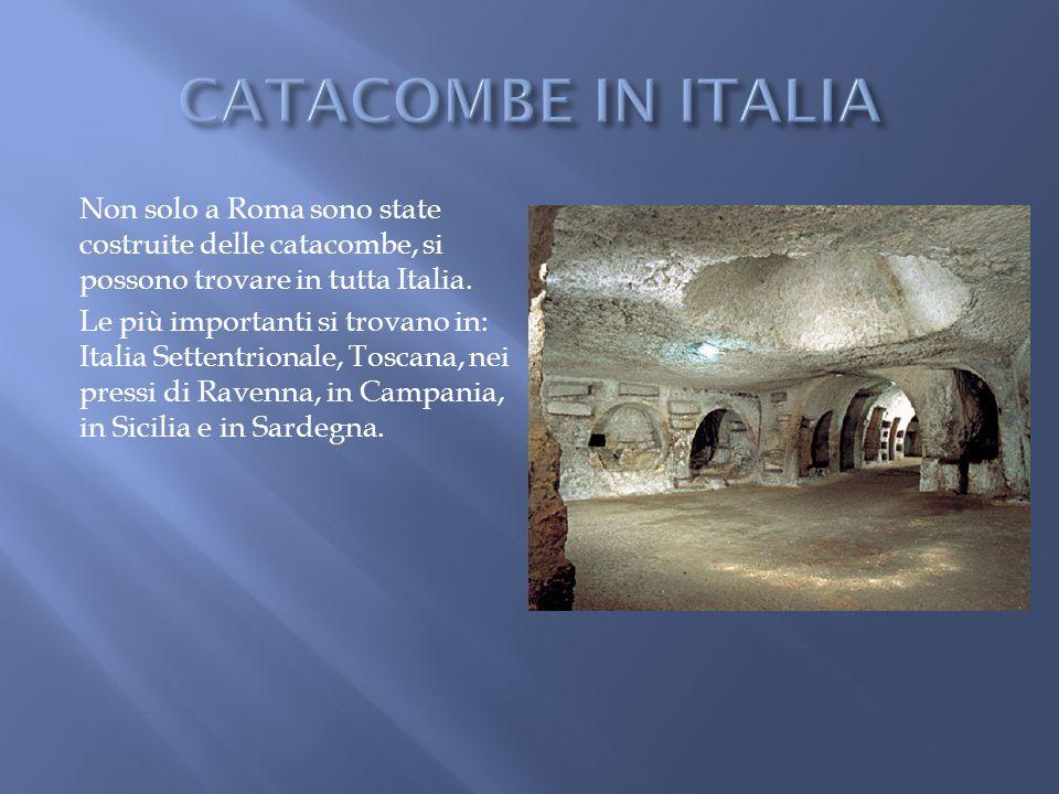 Non solo a Roma sono state costruite delle catacombe, si possono trovare in tutta Italia. Le più importanti si trovano in: Italia Settentrionale, Tosc