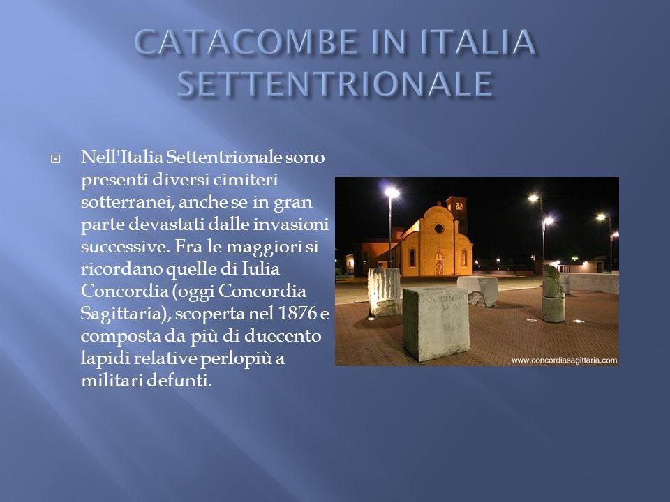 Nell'Italia Settentrionale sono presenti diversi cimiteri sotterranei, anche se in gran parte devastati dalle invasioni successive. Fra le maggiori si