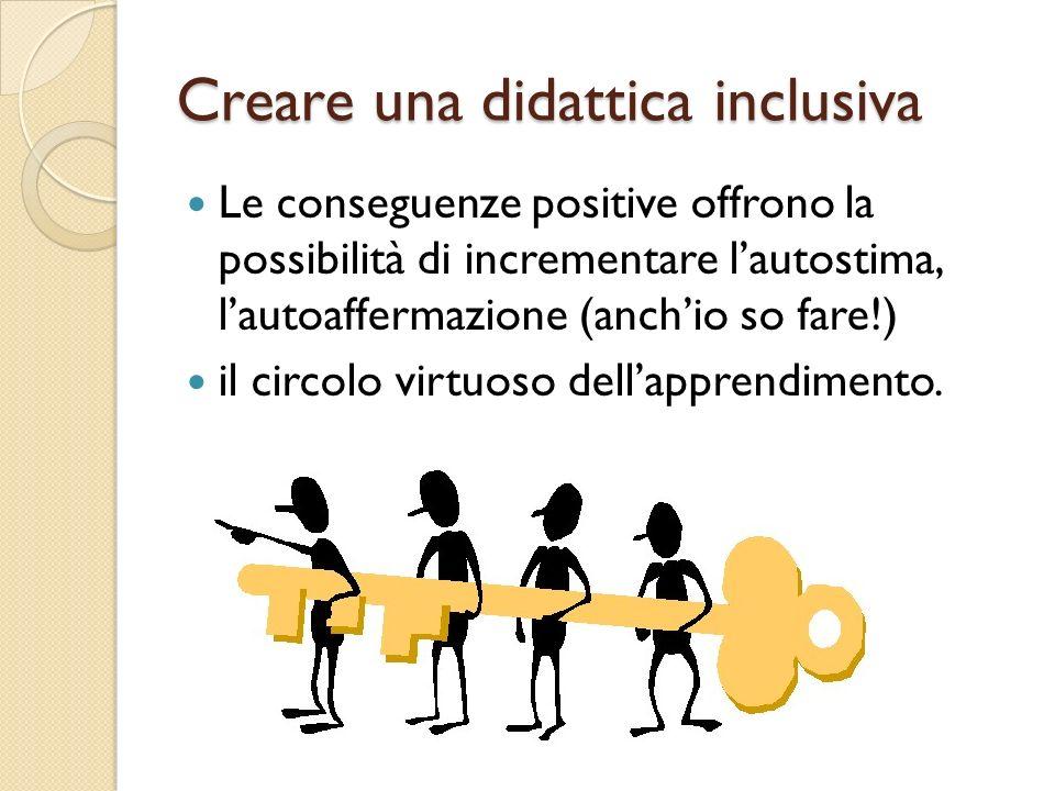 Creare una didattica inclusiva Le conseguenze positive offrono la possibilità di incrementare lautostima, lautoaffermazione (anchio so fare!) il circo