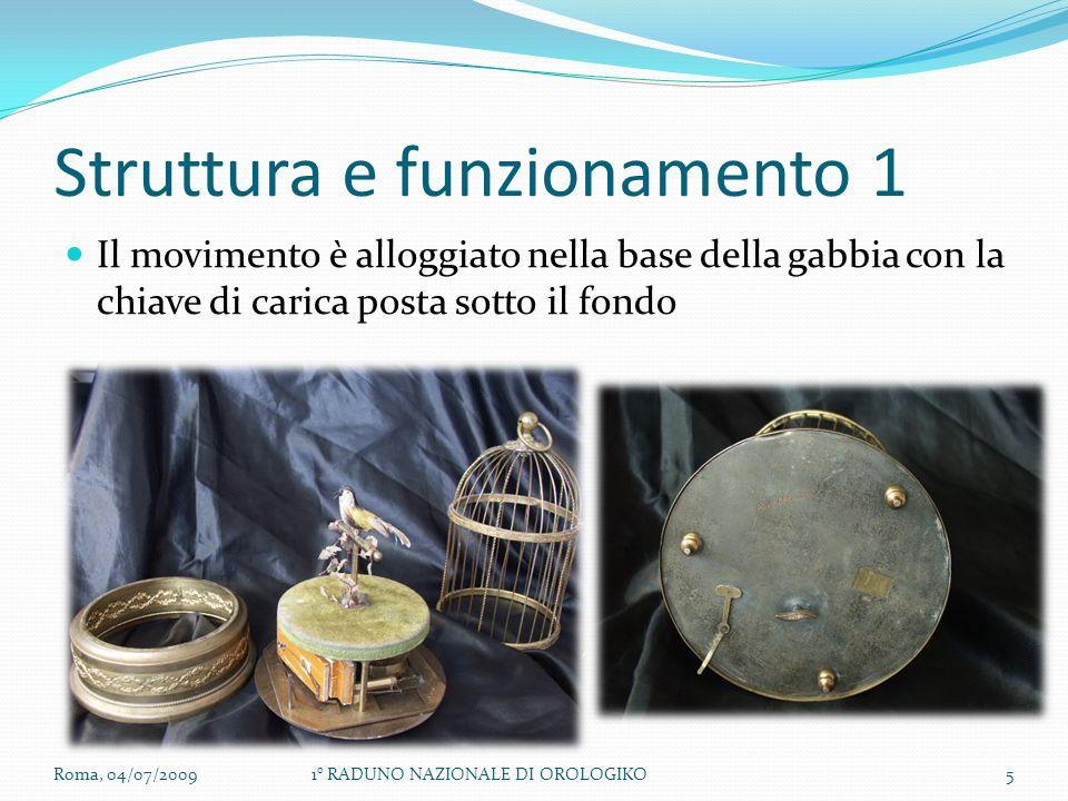 Struttura e funzionamento 1 Il movimento è alloggiato nella base della gabbia con la chiave di carica posta sotto il fondo Roma, 04/07/200951° RADUNO NAZIONALE DI OROLOGIKO