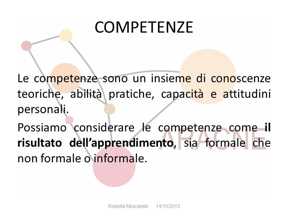 COMPETENZE Le competenze sono un insieme di conoscenze teoriche, abilità pratiche, capacità e attitudini personali. Possiamo considerare le competenze