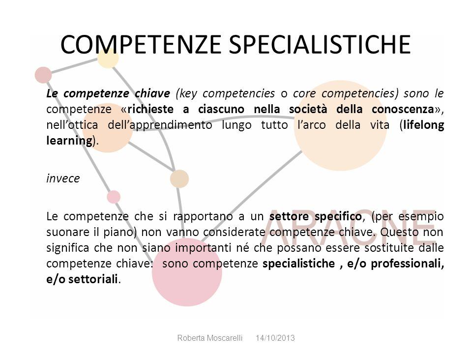 COMPETENZE SPECIALISTICHE Le competenze chiave (key competencies o core competencies) sono le competenze «richieste a ciascuno nella società della con
