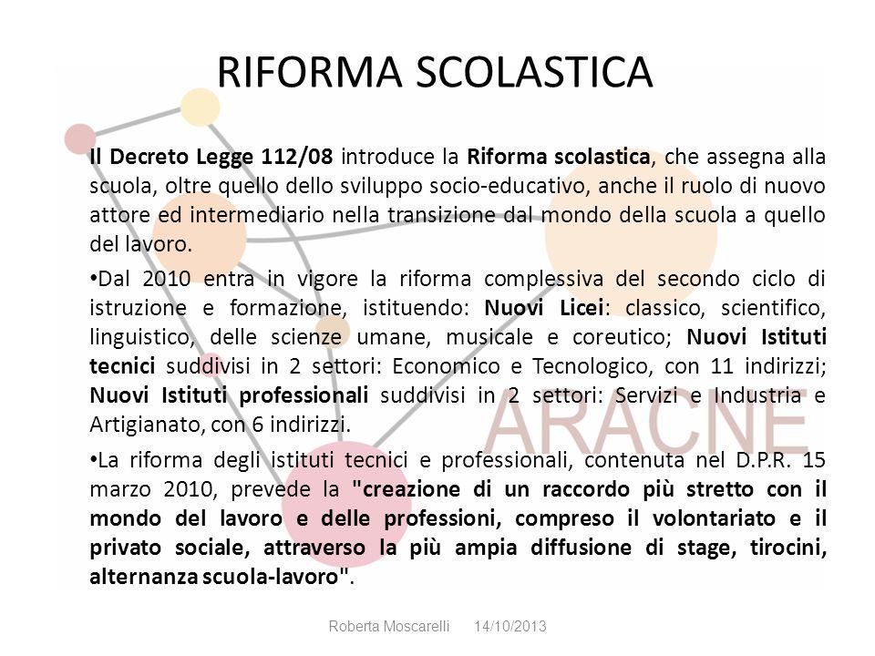 RIFORMA SCOLASTICA Il Decreto Legge 112/08 introduce la Riforma scolastica, che assegna alla scuola, oltre quello dello sviluppo socio-educativo, anch