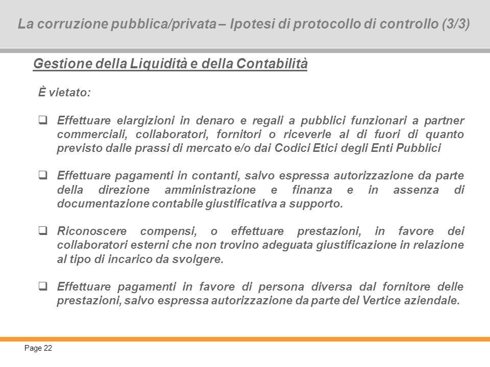 Page 22 22 Gestione della Liquidità e della Contabilità È vietato: Effettuare elargizioni in denaro e regali a pubblici funzionari a partner commercia