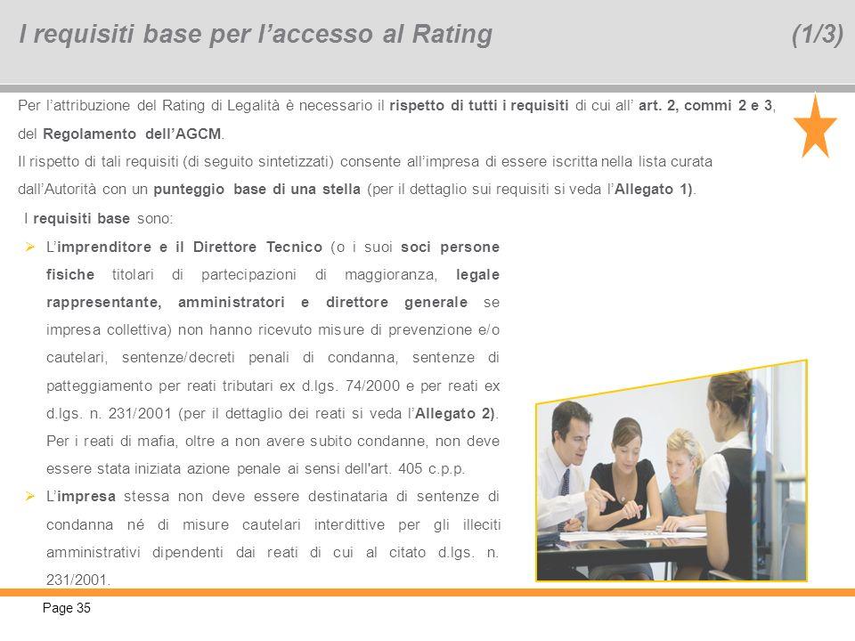 Page 35 Per lattribuzione del Rating di Legalità è necessario il rispetto di tutti i requisiti di cui all art. 2, commi 2 e 3, del Regolamento dellAGC