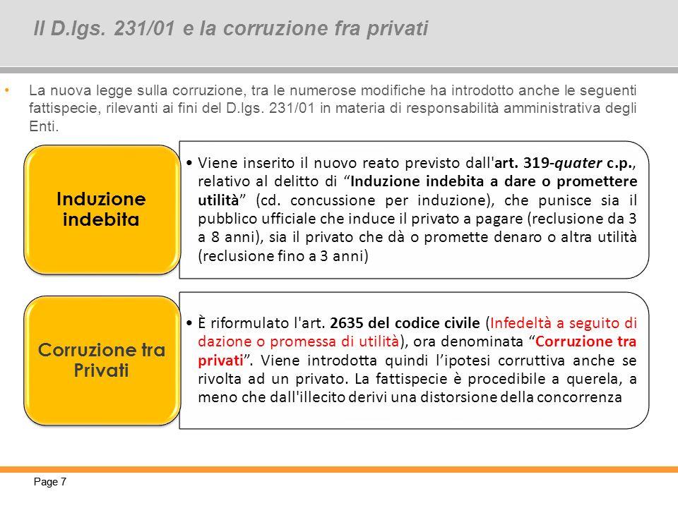 Page 7 Il D.lgs. 231/01 e la corruzione fra privati Viene inserito il nuovo reato previsto dall'art. 319-quater c.p., relativo al delitto di Induzione