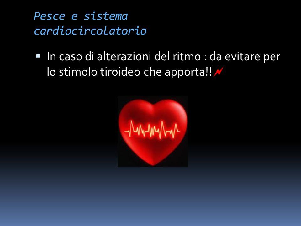 Pesce e sistema cardiocircolatorio Vantaggioso per il cuore per 4 motivi: Ridotta quantità di grassi ( a parte qualche eccezione) Tipo di grassi ( pol