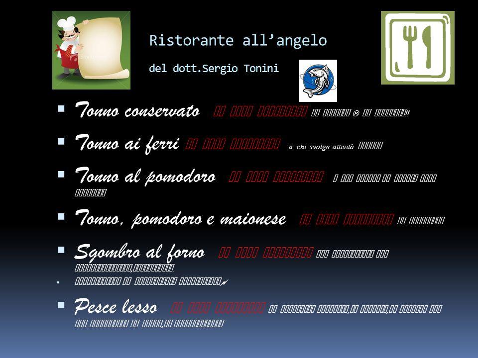 Ristorante allangelo del dott.Sergio Tonini specialità pesce Menù della settimana Alici marinate lo chef consiglia a inappetenti, carenti di cloro, du