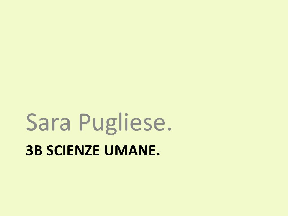 3B SCIENZE UMANE. Sara Pugliese.
