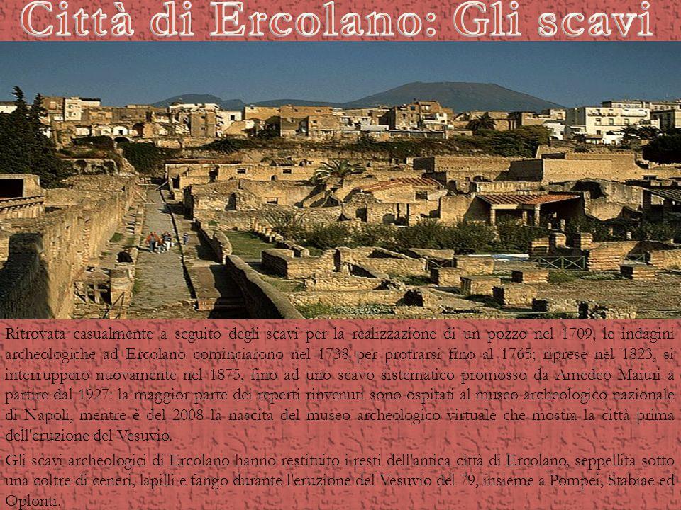 Ritrovata casualmente a seguito degli scavi per la realizzazione di un pozzo nel 1709, le indagini archeologiche ad Ercolano cominciarono nel 1738 per