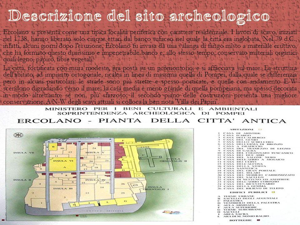 Ercolano si presenta come una tipica località periferica con carattere residenziale. I lavori di scavo, iniziati nel 1738, hanno liberato solo cinque