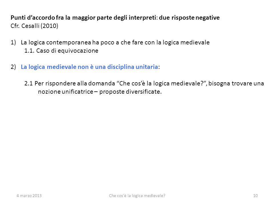 4 marzo 2013Che cos'è la logica medievale?10 Punti daccordo fra la maggior parte degli interpreti: due risposte negative Cfr. Cesalli (2010) 1)La logi